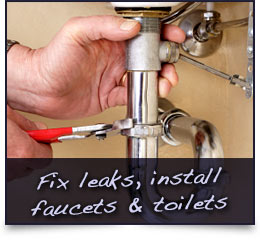 Fix leaks, install faucets & toilets
